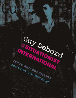 Guy Debord and the Situationist International: Texts and Documents - McDonough, Tom (Editor)