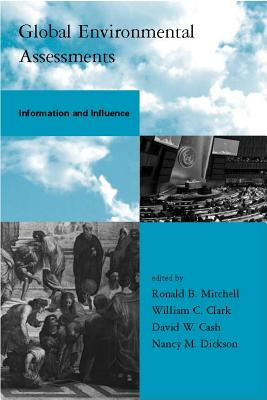 Global Environmental Assessments: Information and Influence - Mitchell, Ronald B, Dr. (Editor), and Clark, William C, Professor (Editor), and Cash, David W (Editor)