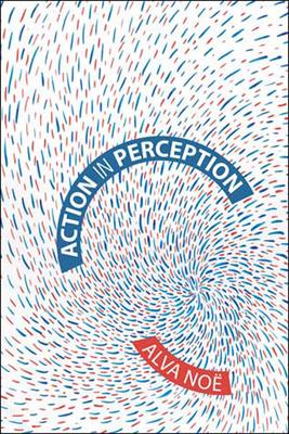 Action in Perception - Noe, Alva, and Noa, Alva, and No?, Alva