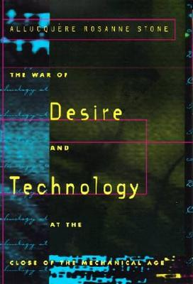 The War of Desire and Technology at the Close of the Mechanical Age - Stone, Allucquere Rosanne