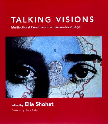 Talking Visions: Multicultural Feminism in a Transnational Age - Shohat, Ella (Editor)