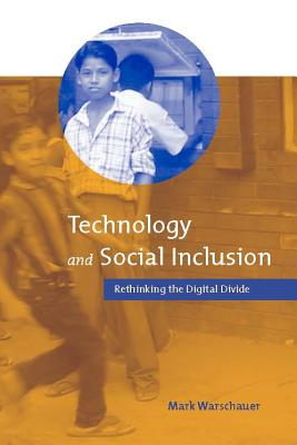 Technology and Social Inclusion: Rethinking the Digital Divide - Warschauer, Mark