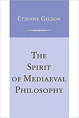 Spirit of Medieval Philosophy - Gilson, Etienne, and Oakes, Edward T
