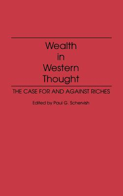 Wealth in Western Thought: The Case for and Against Riches - Schervish, Paul G (Editor), and Campbell, Nancy Stave