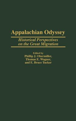Appalachian Odyssey: Historical Perspectives on the Great Migration - Obermiller, Phillip J (Editor), and Wagner, Thomas E (Editor), and Tucker, Edward Bruce (Editor)