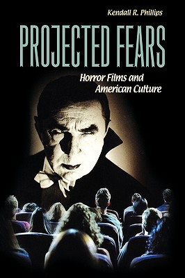 Projected Fears: Horror Films and American Culture - Phillips, Kendall R