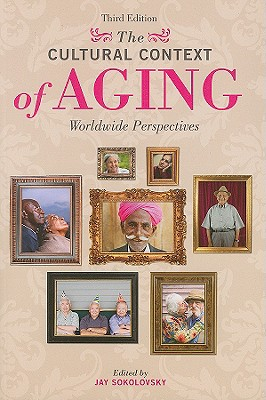 The Cultural Context of Aging: Worldwide Perspectives - Sokolovsky, Jay (Editor)