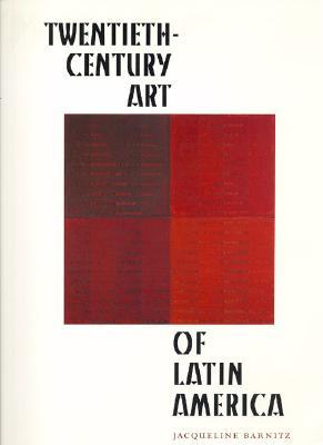 Twentieth-Century Art of Latin America - Barnitz, Jacqueline