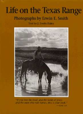 Life on the Texas Range - Haley, J Evetts (Text by), and Smith, Erwin Evans (Photographer)