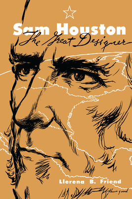 Sam Houston, the Great Designer - Friend, Llerena