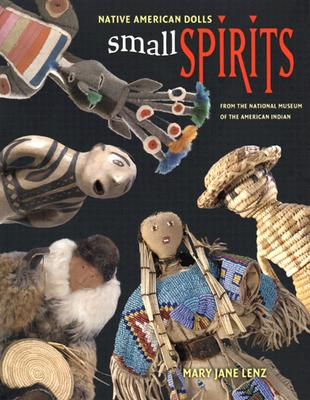 Small Spirits: Native American Dolls from the National Museum of the American Indian - Lenz, Mary Jane, and Kidwell, Clara Sue