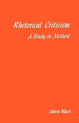 Rhetorical Criticism: A Study in Method - Black, Edwin