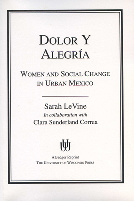Dolor y Alegria: Women and Social Change in Urban Mexico - LeVine, Sarah, and Correa, Clara S