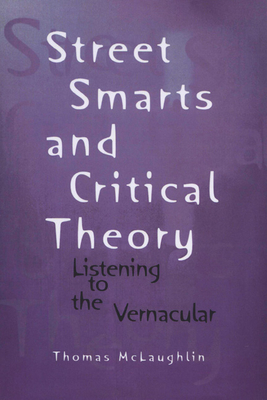 Street Smarts and Critical Theory: Listening to the Vernacular - McLaughlin, Thomas