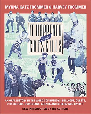 It Happened in the Catskills: Oral History in the Words of Busboys, Bellhops, Guests, Prioprieters, Comedians, Agents, and Others Who Lived It - Frommer, Myrna Katz, and Frommer, Harvey