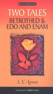 Two Tales: Betrothed & EDO and Enam - Agnon, Shmuel Yosef, and Agnon, S Y, and Lever, Walter (Translated by)