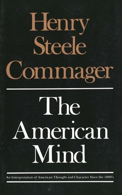 The American Mind: An Interpretation of American Thought and Character Since the 1880s - Commager, Henry Steele