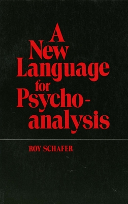 A New Language for Psychoanalysis - Schafer, Roy, Ph.D.
