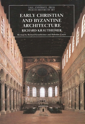 Early Christian and Byzantine Architecture: Fourth Edition - Krautheimer, Richard, and Curcic, Slobodan, Professor