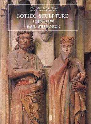 Gothic Sculpture, 1140-1300 - Williamson, Paul