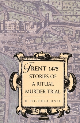 Trent 1475: Stories of a Ritual Murder Trial - Hsia, R Po-Chia