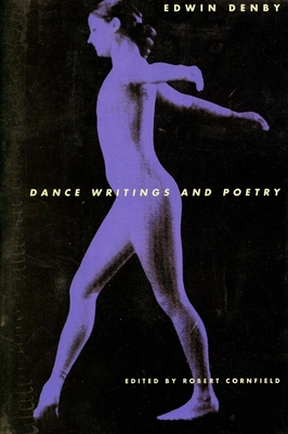 Dance Writings and Poetry - Denby, Edwin, and Cornfeld, Robert (Editor), and Cornfield, Robert, Mr. (Editor)