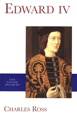Edward IV - Ross, Charles, and Griffiths, Ralph A (Foreword by)