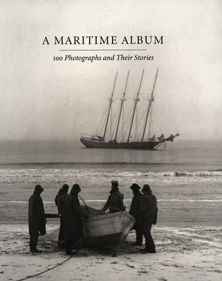 A Maritime Album: 100 Photographs and Their Stories - Szarkowski, John, Mr., and Mariners Museum, and Benson, Richard