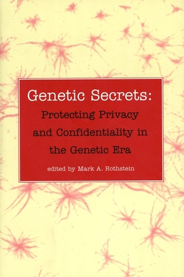 Genetic Secrets: Protecting Privacy and Confidentiality in the Genetic Era - Rothstein, Mark A, Professor (Editor)