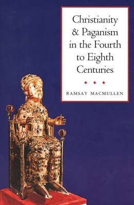 Christianity and Paganism in the Fourth to Eighth Centuries - MacMullen, Ramsay, Professor