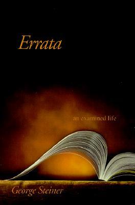 Errata: An Examined Life - Steiner, George, Mr.