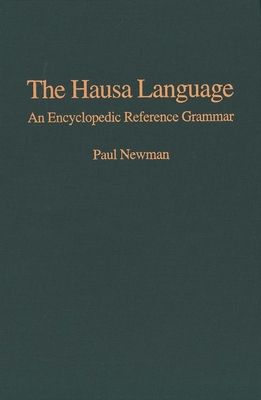 The Hausa Language: An Encyclopedic Reference Grammar - Newman, Paul