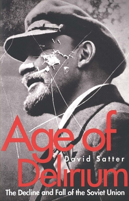 Age of Delirium: The Decline and Fall of the Soviet Union - Satter, David, Mr.