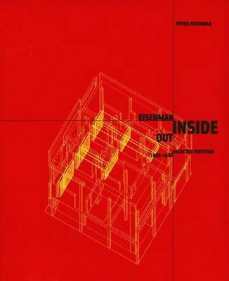 Eisenman Inside Out: Selected Writings, 1963-1988 - Eisenman, Peter, and Rakatansky, Mark (Editor)