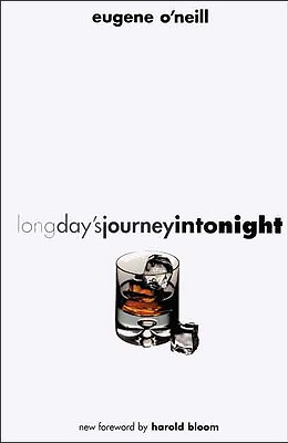 Long Day's Journey Into Night: Second Edition - O'Neill, Eugene Gladstone, and Bloom, Harold (Foreword by)