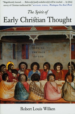 The Spirit of Early Christian Thought: Seeking the Face of God - Wilken, Robert Louis, Professor