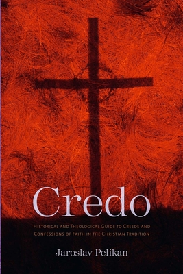 Credo: Historical and Theological Guide to Creeds and Confessions of Faith in the Christian Tradition - Pelikan, Jaroslav, Professor