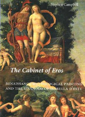 The Cabinet of Eros: Renaissance Mythological Painting and the Studiolo of Isabella D'Este - Campbell, Stephen, Mr.