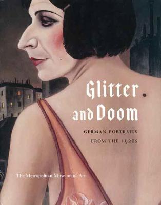 Glitter and Doom: German Portraits from the 1920s - Rewald, Sabine, and Buruma, Ian, and Eberle, Matthias