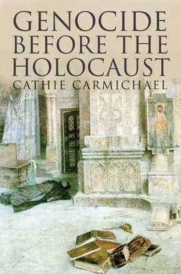 Genocide Before the Holocaust - Carmichael, Cathie