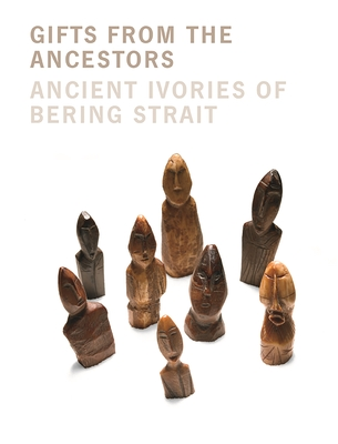 Gifts from the Ancestors: Ancient Ivories of Bering Strait - Fitzhugh, William W (Editor), and Hollowell, Julie (Editor), and Crowell, Aron L (Editor)