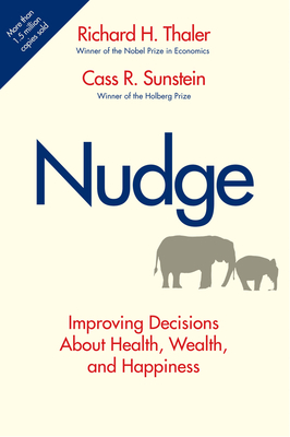 Nudge: Improving Decisions about Health, Wealth, and Happiness - Thaler, Richard H, and Sunstein, Cass R, Professor