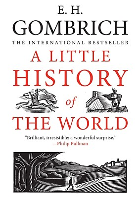 A Little History of the World - Gombrich, E H, Professor, and Mustill, Caroline (Translated by)