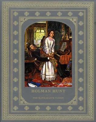 Holman Hunt and the Pre-Raphaelite Vision - Lochnan, Katharine Jordan, and Jacobi, Carol (Editor)