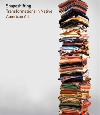 Shapeshifting: Transformations in Native American Art - Kramer Russell, Karen (Editor)