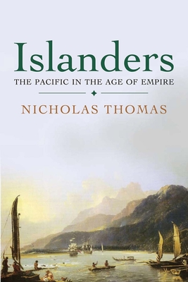 Islanders: The Pacific in the Age of Empire - Thomas, Nicholas