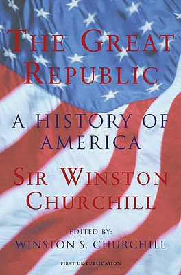 The Great Republic: A History of America - Churchill, Winston S., Sir