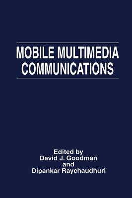 Mobile Multimedia Communications - Goodman, David J (Editor), and Raychaudhuri, Dipankar (Editor)