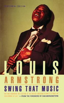 Swing That Music - Armstrong, Louis, and Vallee, Rudy (Introduction by), and Morgenstern, Dan (Foreword by)