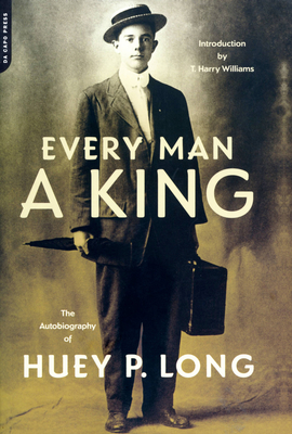 Every Man a King: The Autobiography of Huey P. Long - Long, Huey P, and Williams, T Harry (Introduction by)